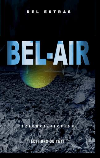 BEL-AIR roman de science-fiction par Del Estras