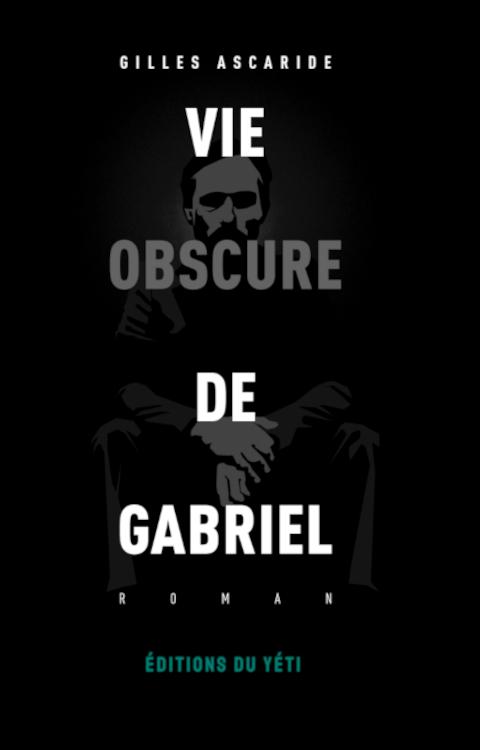 Vie obscure de Gabriel, Gilles Ascaride, édition du Yéti (édition de livres numériques)